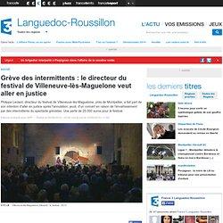 Grève des intermittents : le directeur du festival de Villeneuve-lès-Maguelone veut aller en justice