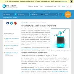 Intermodalité : aller en bus à l'aéroport - busradar.fr