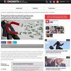 8 empresas internacionais que buscam profissionais fluentes em português