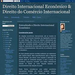 Direito Internacional Econômico & Direito do Comércio Internacional: Entendendo o Direito Internacional Econômico