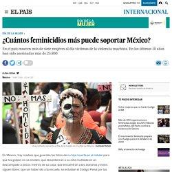 ¿Cuántos feminicidios más puede soportar México? 07-03-2018 El País