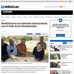 Madrid busca ser referente internacional con el Valle de los Neandertales