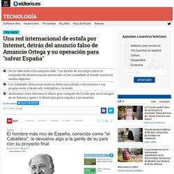 """Una red internacional de estafa por Internet, detrás del anuncio falso de Amancio Ortega y su operación para """"salvar España"""""""