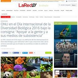 """ONU en el Día Internacional de la Diversidad Biológica 2016 bajo la consigna: """"Apoyar a la gente y a sus medios de subsistencia"""""""