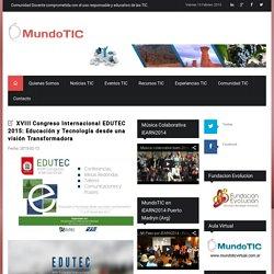 XVIII Congreso Internacional EDUTEC 2015: Educación y Tecnología desde una visión Transformadora / www.mundotic.com.ar