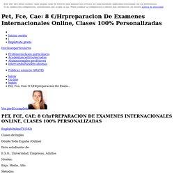 Pet, Fce, Cae: 8 €/Hrpreparacion De Examenes Internacionales Online, Clases 100% Personalizadas. EnglishOnlineTV