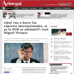¿Qué van a hacer los expertos internacionales, si ya la PGR se adelantó?: José Miguel Vivanco