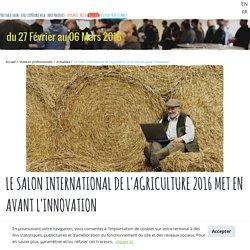 Le Salon International de l'Agriculture 2016 met en avant l'innovation
