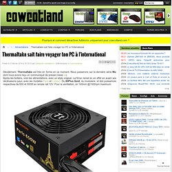 Thermaltake sait faire voyager ton PC à l'international - Alimentations