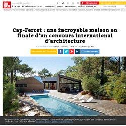 Cap-Ferret: une incroyable maison en finale d'un concours international d'architecture - Sud Ouest.fr
