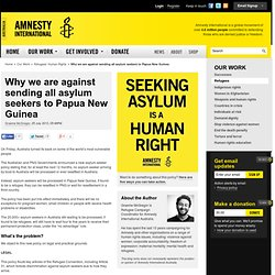 Why we are against sending all asylum seekers to Papua New Guinea