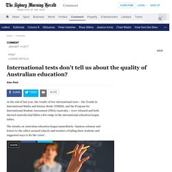 International tests don't tell us about the quality of Australian education?