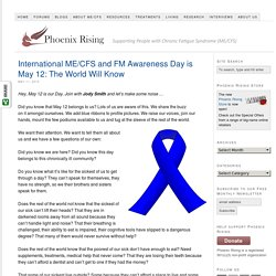 International ME/CFS and FM Awareness Day is May 12: The World Will Know