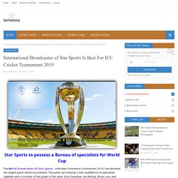 International Broadcaster of Star Sports Is Best For ICC Cricket Tournament 2019