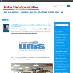 United Nations International School's MakerSpace AKA CoLaboratory