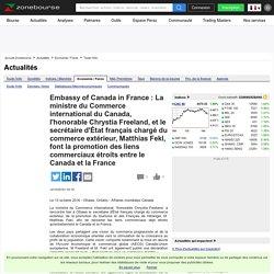 Embassy of Canada in France : La ministre du Commerce international du Canada, l'honorable Chrystia Freeland, et le secrétaire d'État français chargé du commerce extérieur, Matthias Fekl, font la promotion des liens commerciaux étroits entre le Canada et