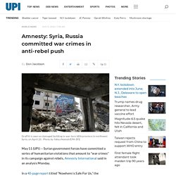 Amnesty International: Syria, Russia forces committed war crimes in anti-rebel push