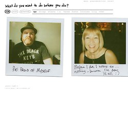 BEFORE I DIE I WANT TO... The Polaroid Project :: An international community exploring what it means to live life to the fullest