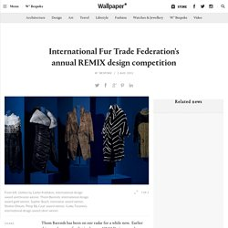 International Fur Trade Federation's annual REMIX design competition