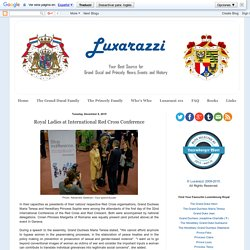 Luxarazzi : Royal Ladies at International Red Cross Conference