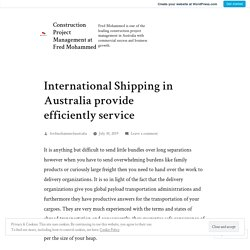 International Shipping in Australia provide efficiently service – Construction Project Management at Fred Mohammed