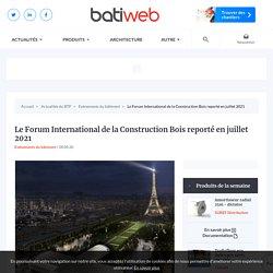 Le Forum International de la Construction Bois reporté en juillet 2021