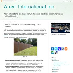 Aruvil International Inc: Common Mistakes To Avoid While Choosing A Fence Contractor