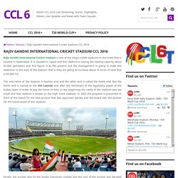 Rajiv Gandhi International Cricket Stadium CCL 2016