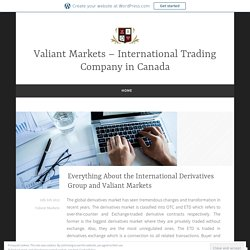 Everything About the International Derivatives Group and Valiant Markets – Valiant Markets