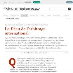 Le fléau de l'arbitrage international, par Maude Barlow & Raoul Marc Jennar (Le Monde diplomatique, février 2016)