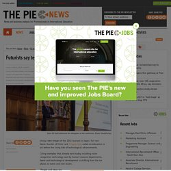 International Education News l The PIE News l Futurists say tech key to HE access, grad readiness