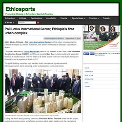Poli Lotus International Center, Ethiopia's first urban complex