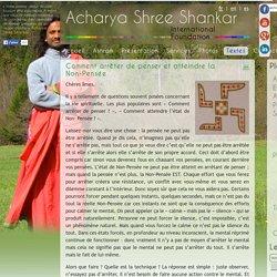 Comment arrêter de penser et atteindre la Non-Pensée / Articles / Textes - Acharya Shree Shankar - International Foundation