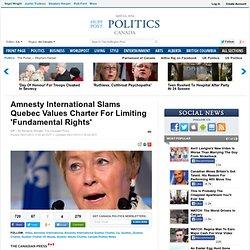 Amnesty International Slams Quebec Values Charter For Limiting 'Fundamental Rights'