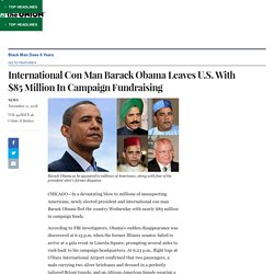 International Con Man Barack Obama Leaves U.S. With $85 Million In Campaign Fundraising