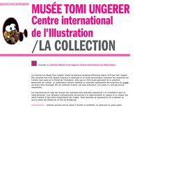 MUSÉE TOMI UNGERER.CENTRE INTERNATIONAL DE L'ILLUSTRATION/LA COLLECTION