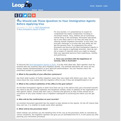 You Should ask These Question to Your Immigration Agents Before Applying Visa