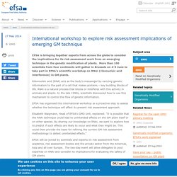 EFSA 27/05/14 International workshop to explore risk assessment implications of emerging GM technique.