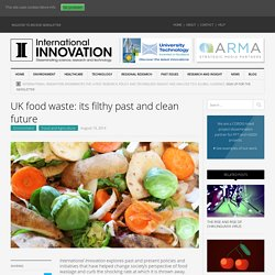 INTERNATIONAL INNOVATION20/08/14UK Food waste: its filthy past and clean future