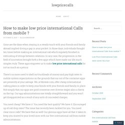 How to make low price international Calls from mobile ?