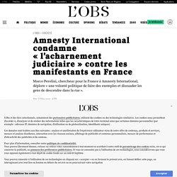 Amnesty International condamne « l'acharnement judiciaire » contre les manifestants en France