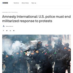 Amnesty Intl: Police must end militarized protest response