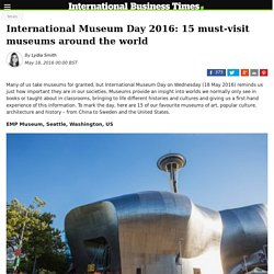 International Museum Day 2016: 15 must-visit museums around the world