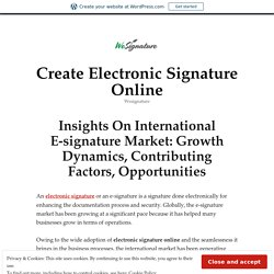 Insights On International E-signature Market: Growth Dynamics, Contributing Factors, Opportunities – Create Electronic Signature Online
