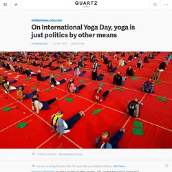 On International Yoga Day, yoga is just politics by other means