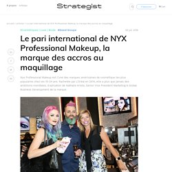Le pari international de NYX Professional Makeup, la marque des accros au maquillage
