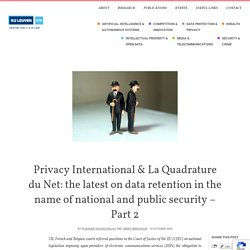 Privacy International & La Quadrature du Net: the latest on data retention in the name of national and public security - Part 2 - CITIP blog