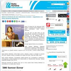 Radio Romania International - Sobre la historia de las relaciones rumano - españolas con Oana Andreia Sâmbrian
