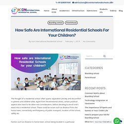 How safe are International Residential Schools for your children - Icon international residential school