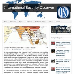 "International Security Observer » Gwadar Port, the Latest of the Chinese ""Pearls"""